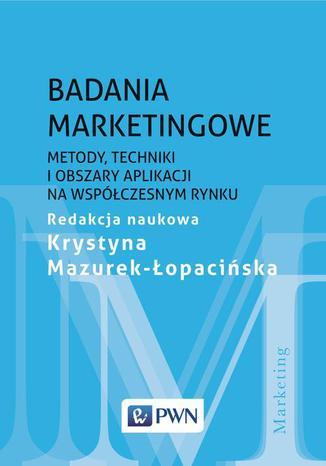 Okładka książki Badania marketingowe. Metody, techniki i obszary aplikacji na współczesnym rynku