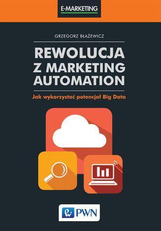 Okładka książki/ebooka Rewolucja z Marketing Automation. Jak wykorzystać potencjał Big Data