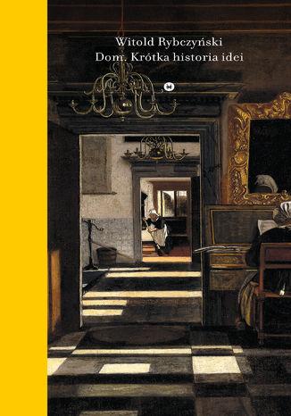 Okładka książki Dom. Krótka historia idei