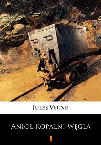 Okładka książki Anioł kopalni węgla. Powieść dla młodzieży
