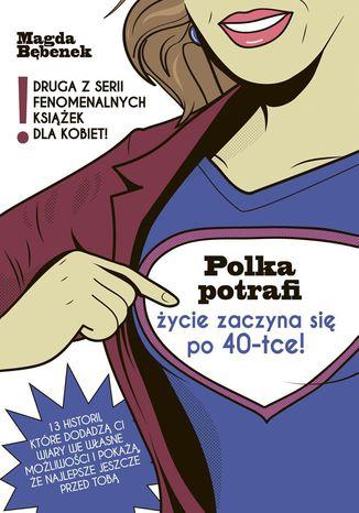 Okładka książki Polka potrafi. Życie zaczyna się po 40-tce