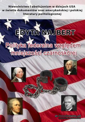 Okładka książki/ebooka Polityka federalna względem mniejszości czarnoskórej