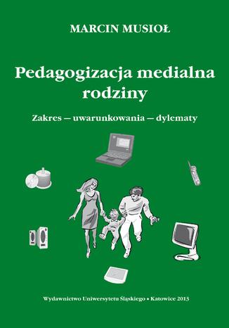 Okładka książki/ebooka Pedagogizacja medialna rodziny. Zakres - uwarunkowania - dylematy