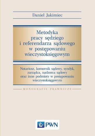 Okładka książki Metodyka pracy sędziego i referendarza sądowego w postępowaniu wieczystoksięgowym. Notariusz, komornik sądowy, syndyk, zarządca, nadzorca sądowy oraz inne podmioty w postępowaniu wieczystoksięgowym