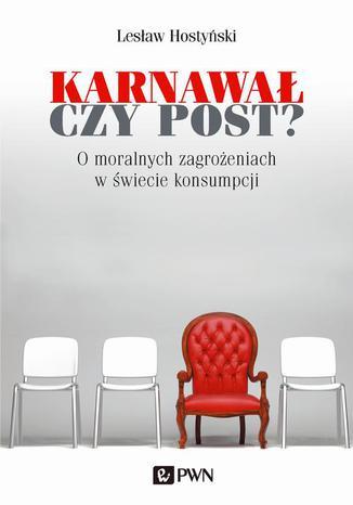 Okładka książki Karnawał czy post? O moralnych zagrożeniach w świecie konsumpcji