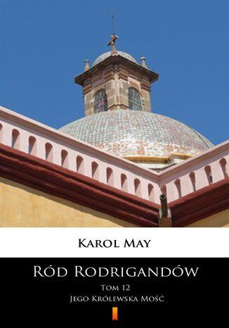 Okładka książki/ebooka Ród Rodrigandów (Tom 12). Ród Rodrigandów. Jego Królewska Mość