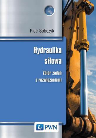 Okładka książki Hydraulika siłowa. Zbiór zadań z rozwiązaniami