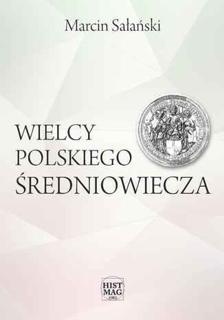 Okładka książki/ebooka Wielcy polskiego średniowiecza