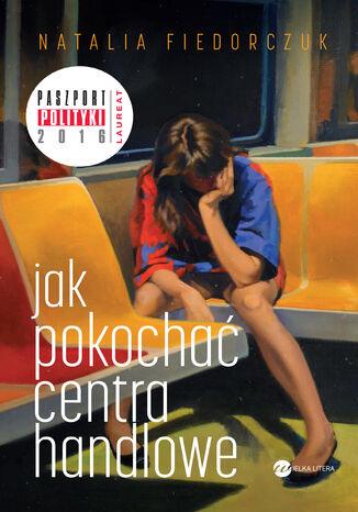 Okładka książki Jak pokochać centra handlowe