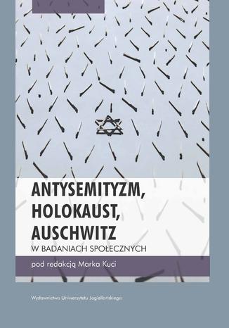 Okładka książki Antysemityzm, Holokaust, Auschwitz w badaniach społecznych
