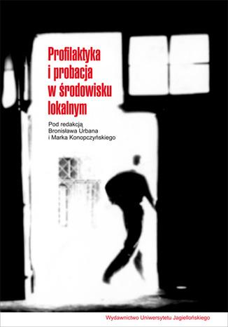 Okładka książki/ebooka Profilaktyka i probacja w środowisku lokalnym