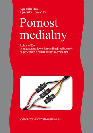 Okładka książki Pomost medialny. Rola mediów w międzynarodowej komunikacji politycznej na przykładzie relacji polsko-niemieckich