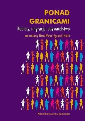 Okładka książki/ebooka Ponad granicami. Kobiety, migracje, obywatelstwo