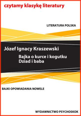 Okładka książki Bajki i opowiadania. Bajka o kurce i kogutku. Dziad i baba