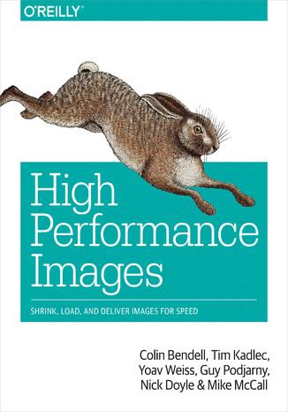 Okładka książki High Performance Images. Shrink, Load, and Deliver Images for Speed