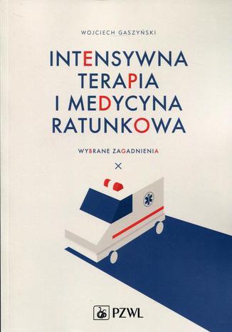 Okładka książki/ebooka Intensywna terapia i medycyna ratunkowa. Wybrane zagadnienia