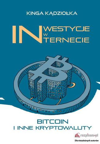 Okładka książki/ebooka Inwestycje w Internecie. Bitcoin i inne kryptowaluty