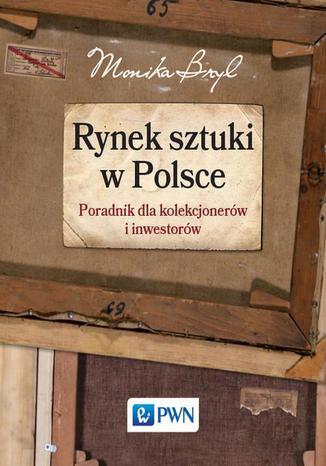 Okładka książki Rynek sztuki w Polsce. Przewodnik dla kolekcjonerów i inwestorów