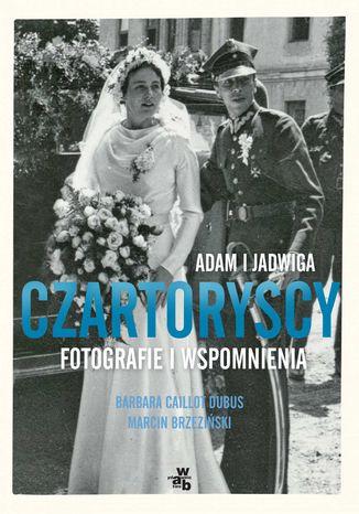 Okładka książki Adam i Jadwiga Czartoryscy. Fotografie i wspomnienia