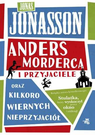 Okładka książki Anders Morderca i przyjaciele (oraz kilkoro wiernych nieprzyjaciół)
