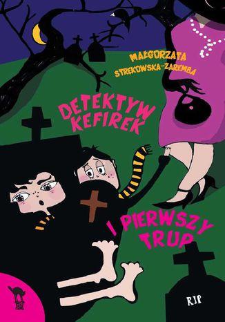 Okładka książki/ebooka Detektyw Kefirek i pierwszy trup