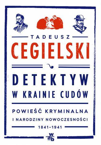 Okładka książki Detektyw w krainie cudów. Powieść kryminalna i narodziny nowoczesności (1841-1941)