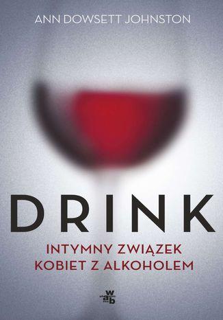 Okładka książki Drink. Intymny romans kobiet z alkoholem
