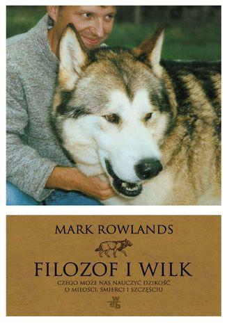 Okładka książki Filozof i wilk. Czego może nas nauczyć dzikość o miłości, śmierci i szczęściu