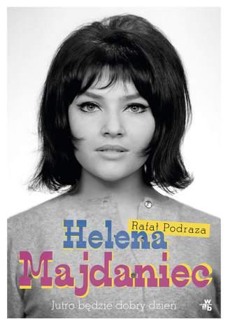 Okładka książki Helena Majdaniec. Jutro będzie dobry dzień