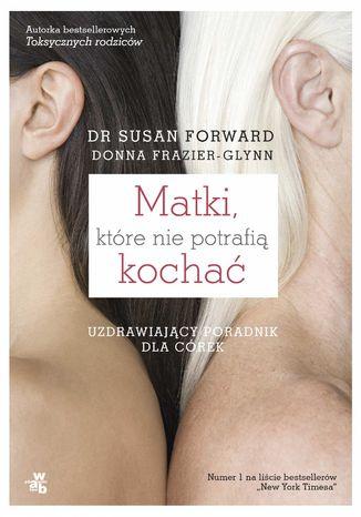 Okładka książki/ebooka Matki, które nie potrafią kochać