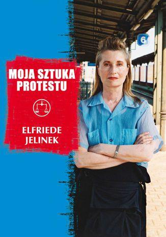 Okładka książki/ebooka Moja sztuka protestu. Eseje i przemówienia