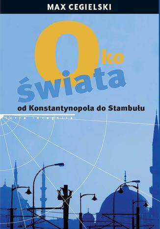 Okładka książki Oko świata Od Konstantynopola do Stambułu