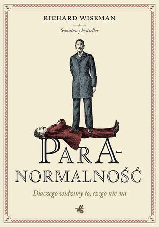Okładka książki Paranormalność. Dlaczego widzimy to, czego nie ma