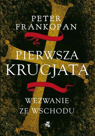 Okładka książki/ebooka Pierwsza krucjata. Wezwanie ze Wschodu