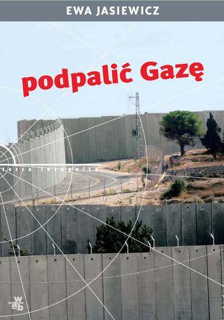 Okładka książki Podpalić Gazę