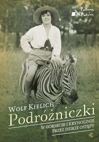 Okładka książki/ebooka Podróżniczki. W gorsecie i krynolinie przez dzikie ostępy