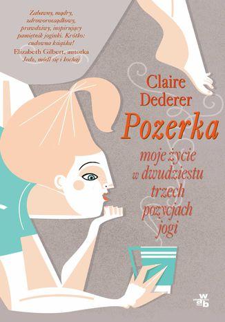 Okładka książki/ebooka Pozerka. Moje życie w dwudziestu trzech pozycjach jogi