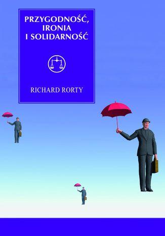 Okładka książki Przygodność, ironia i solidarność