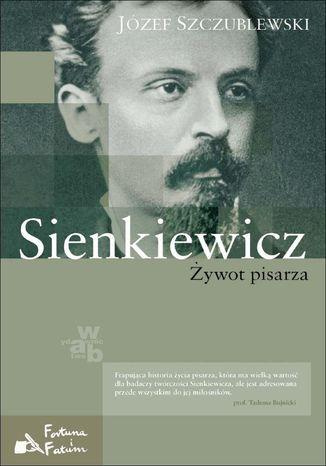 Okładka książki/ebooka Sienkiewicz. Żywot pisarza