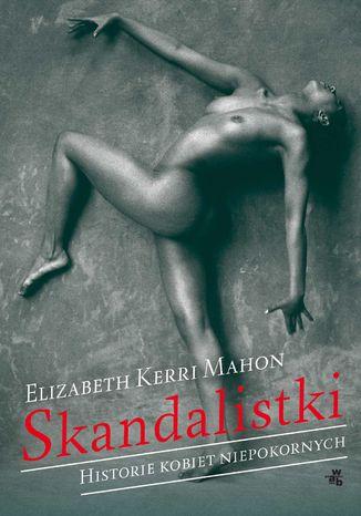 Okładka książki Skandalistki. Historie kobiet niepokornych