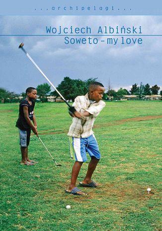 Okładka książki Soweto - my love