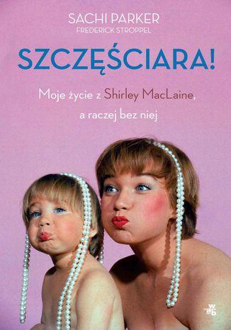 Okładka książki Szczęściara. Moje życie z Shirley MacLaine, a raczej bez niej