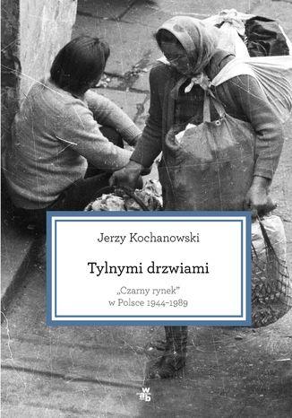 Okładka książki/ebooka Tylnymi drzwiami. Czarny rynek w Polsce 1944-1989