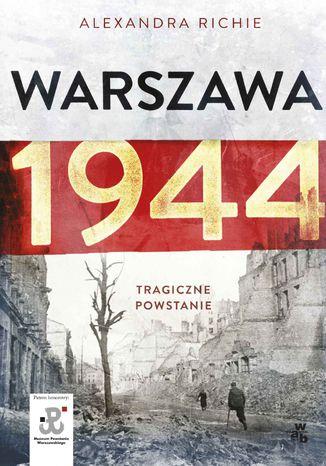 Okładka książki/ebooka Warszawa 1944. Tragiczne Powstanie