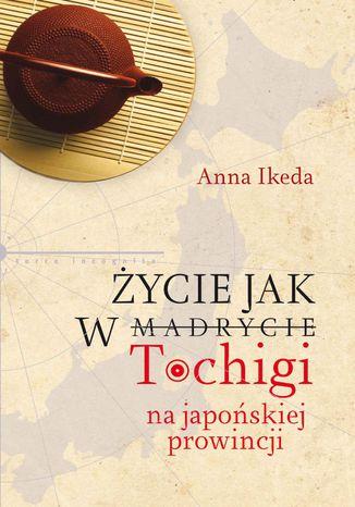 Okładka książki/ebooka Życie jak w Tochigi. Na japońskiej prowincji