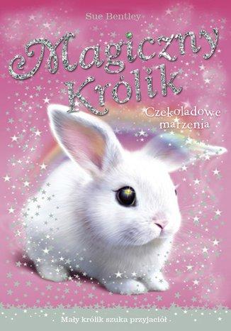 Okładka książki Czekoladowe marzenia. Magiczny królik