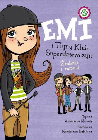 Okładka książki/ebooka Emi i Tajny Klub Superdziewczyn. Źrebaki i rumaki