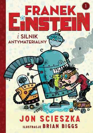 Okładka książki/ebooka Franek Einstein i silnik antymaterialny