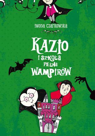 Okładka książki Kazio i szkoła pełna wampirów