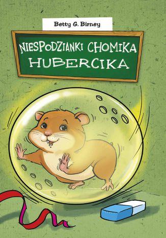 Okładka książki Niespodzianki chomika Hubercika